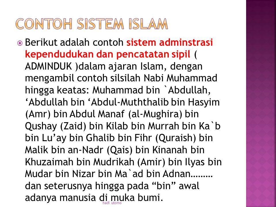  Berikut adalah contoh sistem adminstrasi kependudukan dan pencatatan sipil ( ADMINDUK )dalam ajaran Islam, dengan mengambil contoh silsilah Nabi Muh