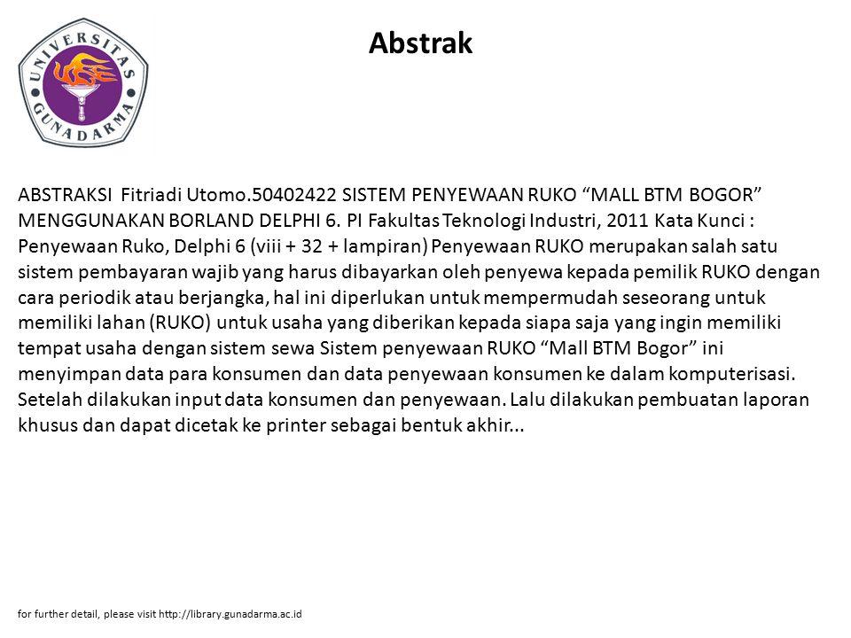 Abstrak ABSTRAKSI Fitriadi Utomo.50402422 SISTEM PENYEWAAN RUKO MALL BTM BOGOR MENGGUNAKAN BORLAND DELPHI 6.