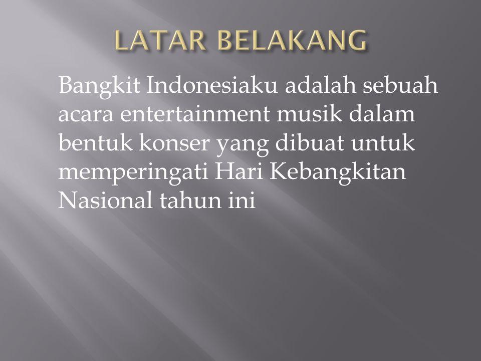 Bangkit Indonesiaku adalah sebuah acara entertainment musik dalam bentuk konser yang dibuat untuk memperingati Hari Kebangkitan Nasional tahun ini
