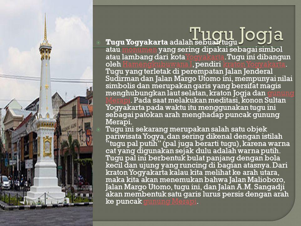  Tugu Yogyakarta adalah sebuah tugu atau monumen yang sering dipakai sebagai simbol atau lambang dari kotaYogyakarta. Tugu ini dibangun oleh Hamengku