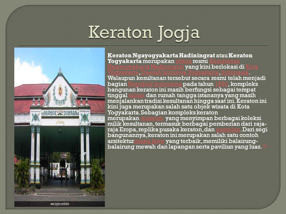  Keraton Ngayogyakarta Hadiningrat atau Keraton Yogyakarta merupakan istana resmi Kesultanan Ngayogyakarta Hadiningrat yang kini berlokasi di Kota Yo