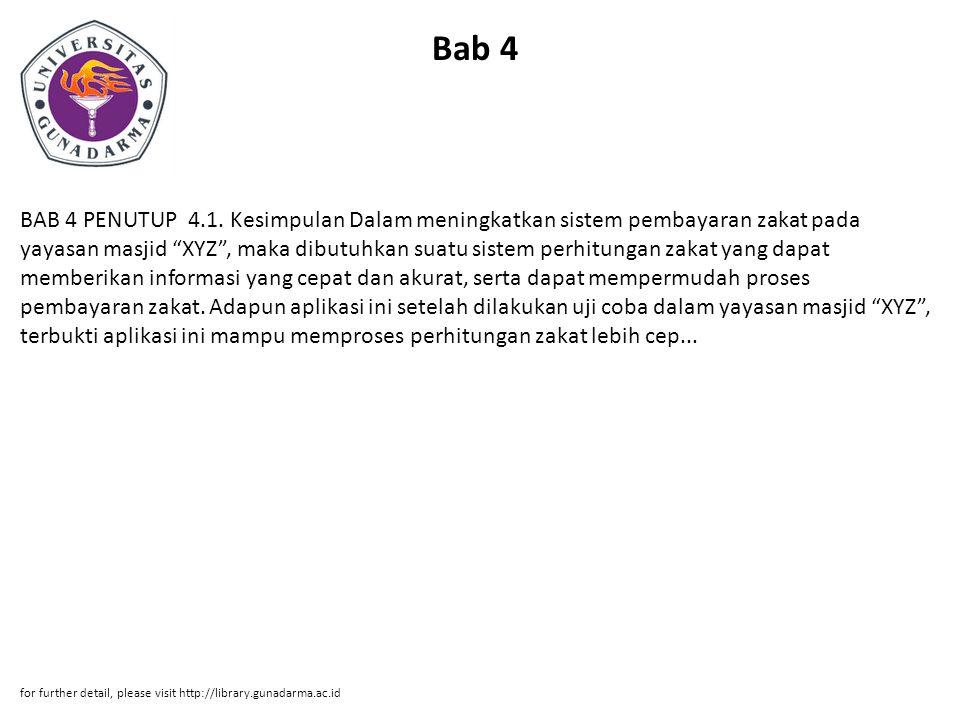 """Bab 4 BAB 4 PENUTUP 4.1. Kesimpulan Dalam meningkatkan sistem pembayaran zakat pada yayasan masjid """"XYZ"""", maka dibutuhkan suatu sistem perhitungan zak"""