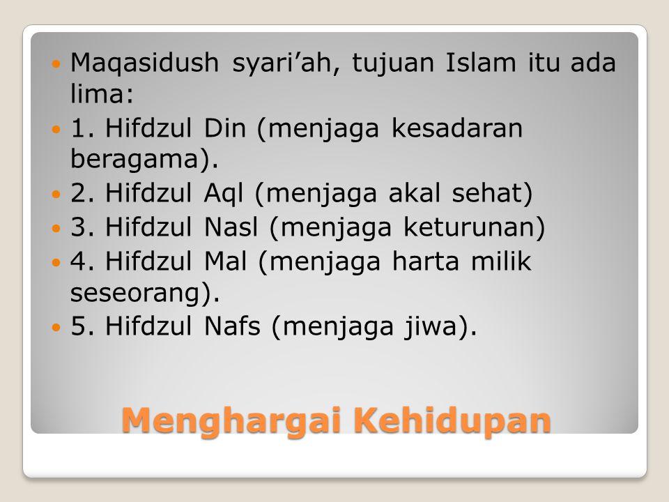 Menghargai Kehidupan Maqasidush syari'ah, tujuan Islam itu ada lima: 1.