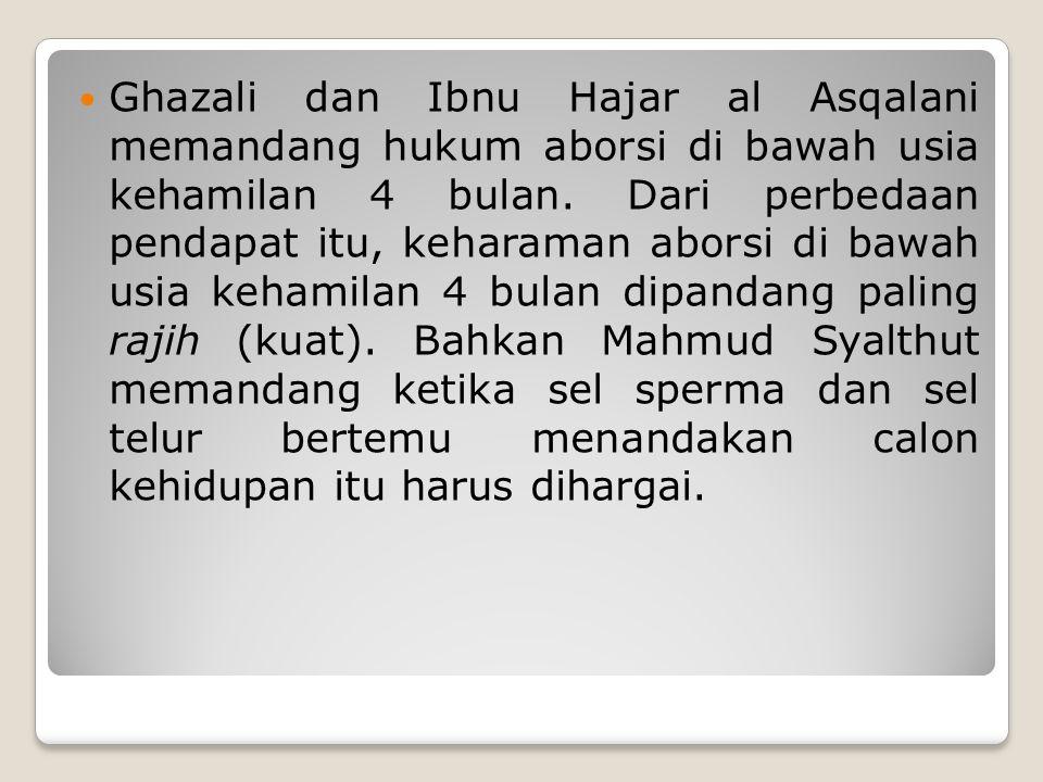 Ghazali dan Ibnu Hajar al Asqalani memandang hukum aborsi di bawah usia kehamilan 4 bulan.