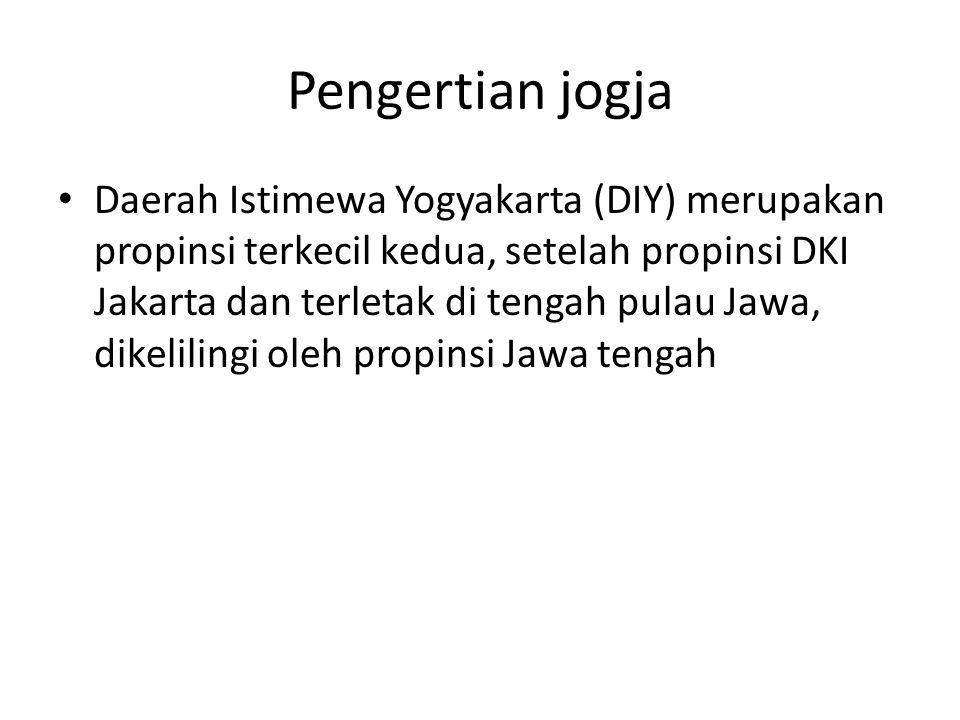 Pengertian jogja Daerah Istimewa Yogyakarta (DIY) merupakan propinsi terkecil kedua, setelah propinsi DKI Jakarta dan terletak di tengah pulau Jawa, d