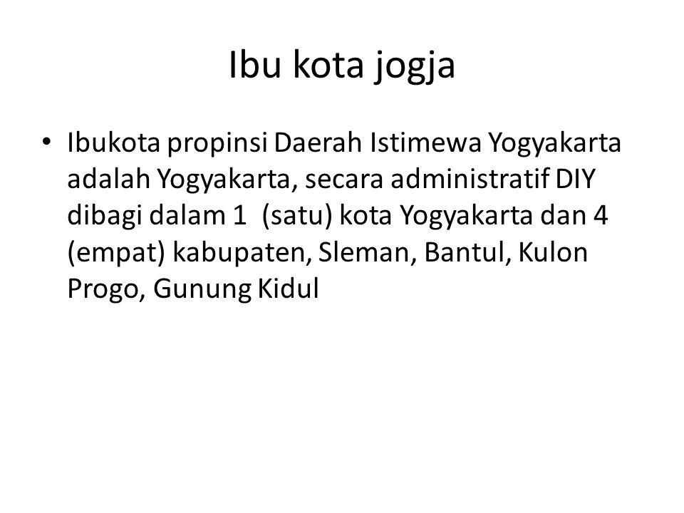 Ibu kota jogja Ibukota propinsi Daerah Istimewa Yogyakarta adalah Yogyakarta, secara administratif DIY dibagi dalam 1 (satu) kota Yogyakarta dan 4 (em