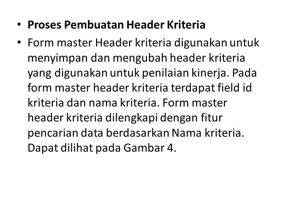 Proses Pembuatan Header Kriteria Form master Header kriteria digunakan untuk menyimpan dan mengubah header kriteria yang digunakan untuk penilaian kinerja.