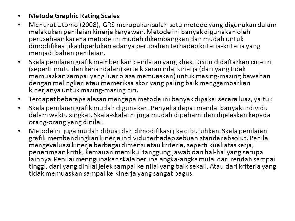 Metode Graphic Rating Scales Menurut Utomo (2008), GRS merupakan salah satu metode yang digunakan dalam melakukan penilaian kinerja karyawan.