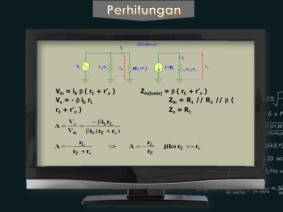 9 V o = i e.r L V in = i b. .r' e + i e.r L V in = i e.r' e + i e.r L V in = i e.( r' e + r L )