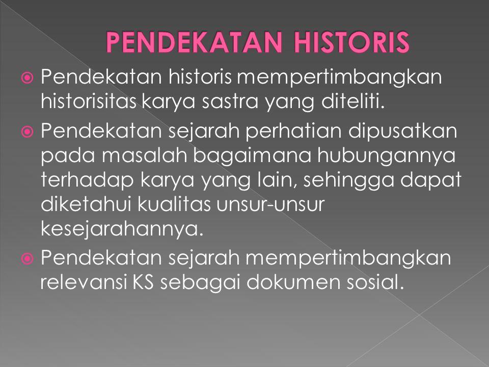 PPendekatan historis mempertimbangkan historisitas karya sastra yang diteliti.