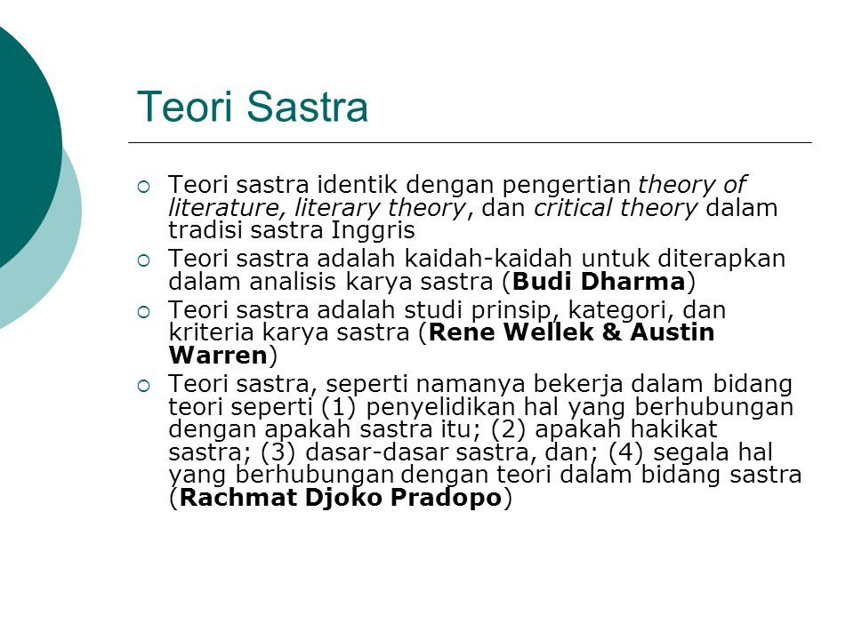 Teori Sastra  Teori sastra identik dengan pengertian theory of literature, literary theory, dan critical theory dalam tradisi sastra Inggris  Teori
