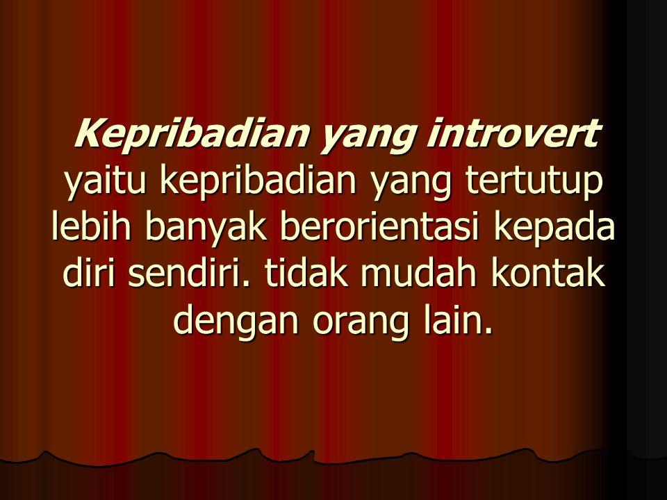 Kepribadian yang introvert yaitu kepribadian yang tertutup lebih banyak berorientasi kepada diri sendiri. tidak mudah kontak dengan orang lain.