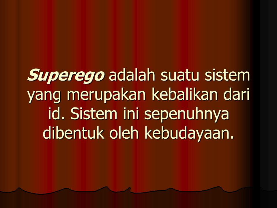Superego adalah suatu sistem yang merupakan kebalikan dari id. Sistem ini sepenuhnya dibentuk oleh kebudayaan.