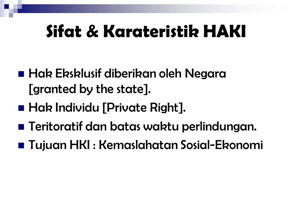 Sifat & Karateristik HAKI Hak Eksklusif diberikan oleh Negara [granted by the state]. Hak Individu [Private Right]. Teritoratif dan batas waktu perlin
