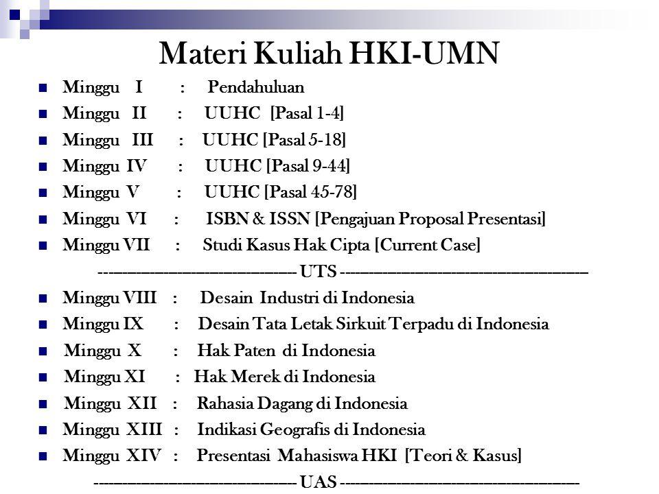 Materi Kuliah HKI-UMN Minggu I : Pendahuluan Minggu II : UUHC [Pasal 1-4] Minggu III : UUHC [Pasal 5-18] Minggu IV : UUHC [Pasal 9-44] Minggu V : UUHC