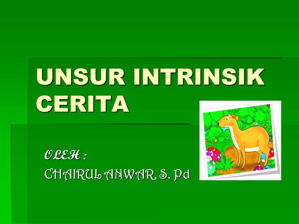 UNSUR INTRINSIK CERITA OLEH : CHAIRUL ANWAR, S. Pd