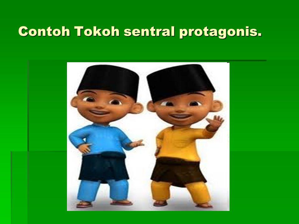Contoh Tokoh sentral protagonis.