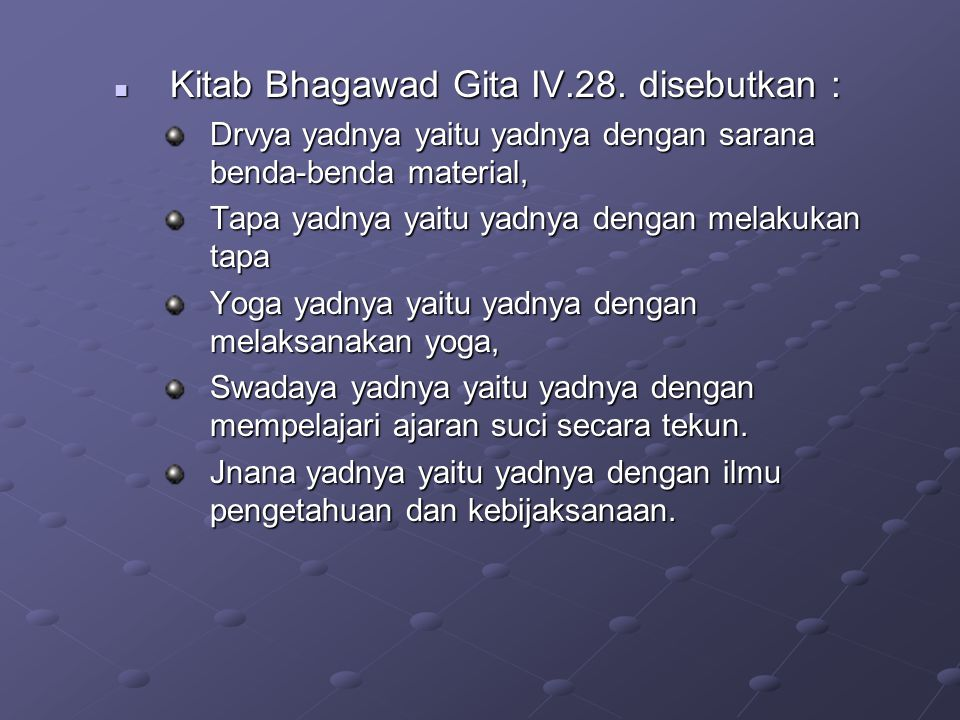 Kitab Bhagawad Gita IV.28. disebutkan : Kitab Bhagawad Gita IV.28. disebutkan : Drvya yadnya yaitu yadnya dengan sarana benda-benda material, Tapa yad