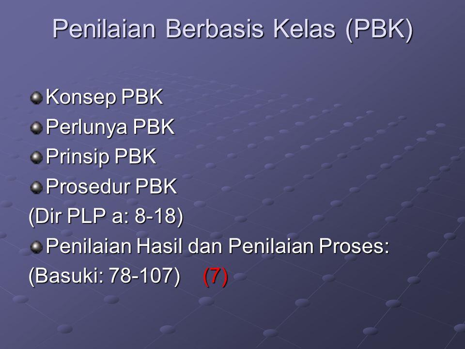 Penilaian Berbasis Kelas (PBK) Konsep PBK Perlunya PBK Prinsip PBK Prosedur PBK (Dir PLP a: 8-18) Penilaian Hasil dan Penilaian Proses: (Basuki: 78-10