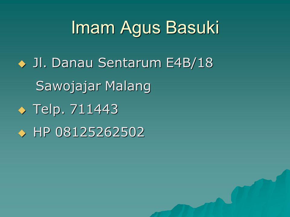 Imam Agus Basuki  Jl. Danau Sentarum E4B/18 Sawojajar Malang Sawojajar Malang  Telp. 711443  HP 08125262502
