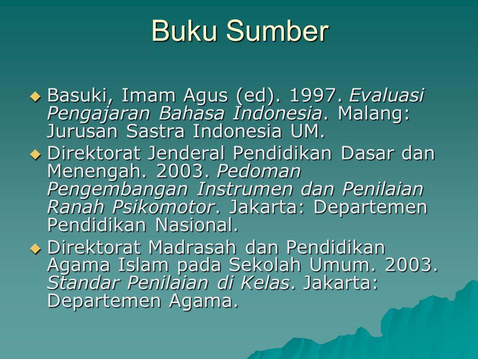 Buku Sumber  Basuki, Imam Agus (ed). 1997. Evaluasi Pengajaran Bahasa Indonesia. Malang: Jurusan Sastra Indonesia UM.  Direktorat Jenderal Pendidika