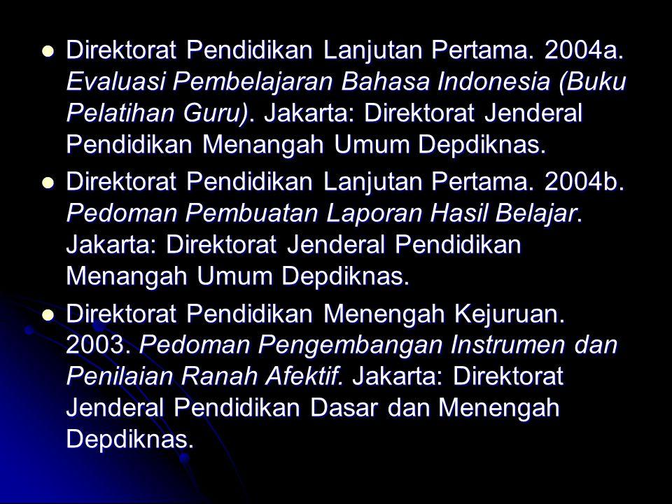 Direktorat Pendidikan Lanjutan Pertama. 2004a. Evaluasi Pembelajaran Bahasa Indonesia (Buku Pelatihan Guru). Jakarta: Direktorat Jenderal Pendidikan M