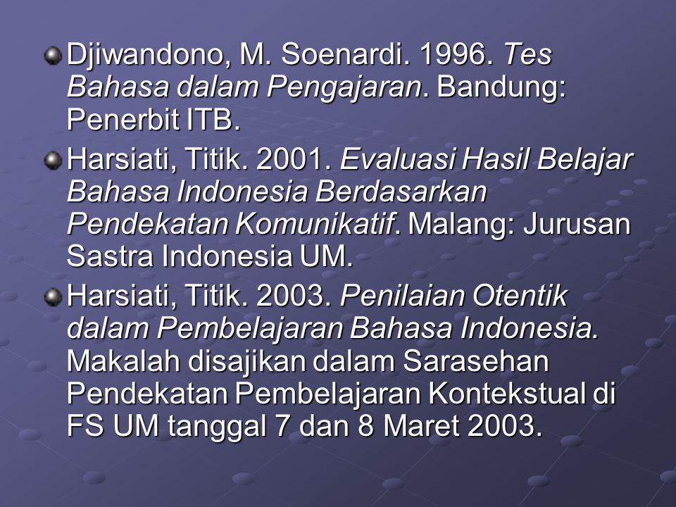 Djiwandono, M. Soenardi. 1996. Tes Bahasa dalam Pengajaran. Bandung: Penerbit ITB. Harsiati, Titik. 2001. Evaluasi Hasil Belajar Bahasa Indonesia Berd