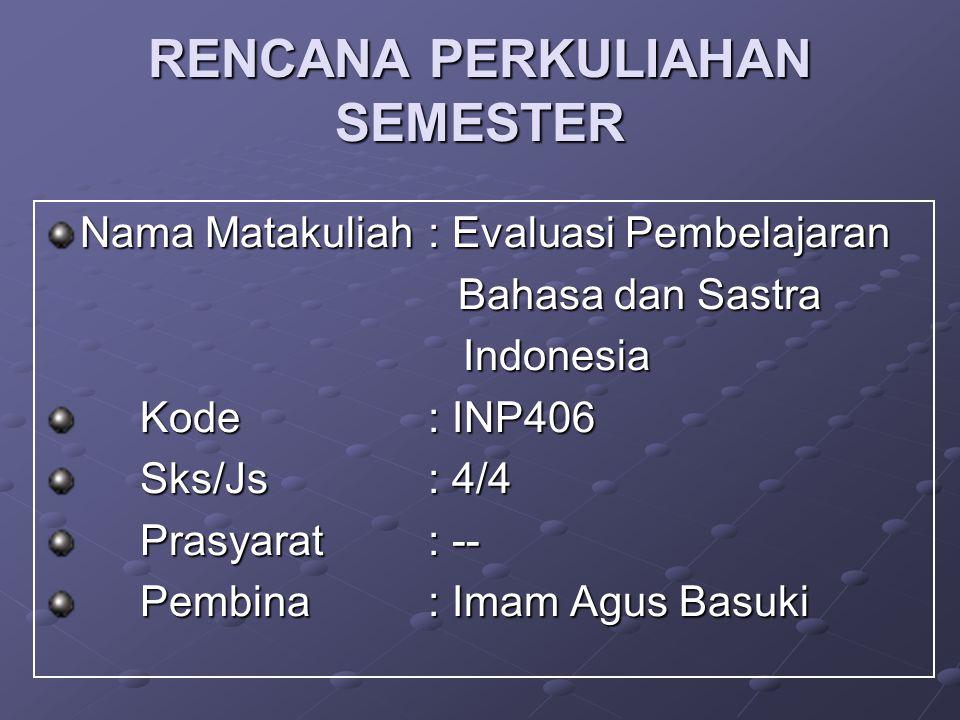RENCANA PERKULIAHAN SEMESTER Nama Matakuliah: Evaluasi Pembelajaran Bahasa dan Sastra Bahasa dan Sastra Indonesia Indonesia Kode: INP406 Sks/Js: 4/4 P