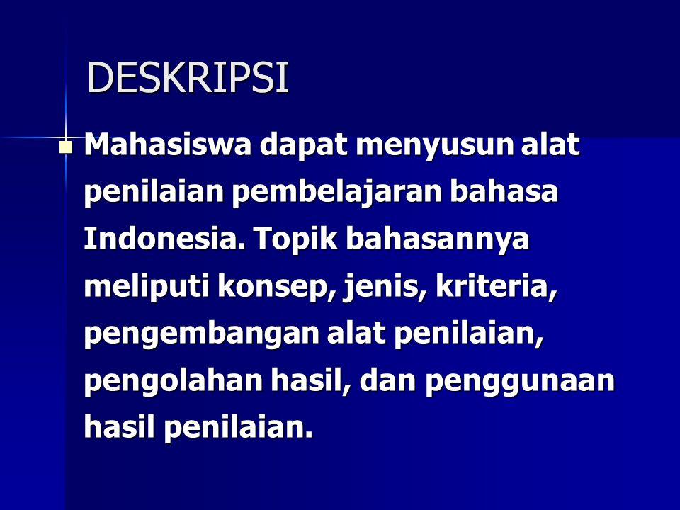 DESKRIPSI Mahasiswa dapat menyusun alat penilaian pembelajaran bahasa Indonesia. Topik bahasannya meliputi konsep, jenis, kriteria, pengembangan alat