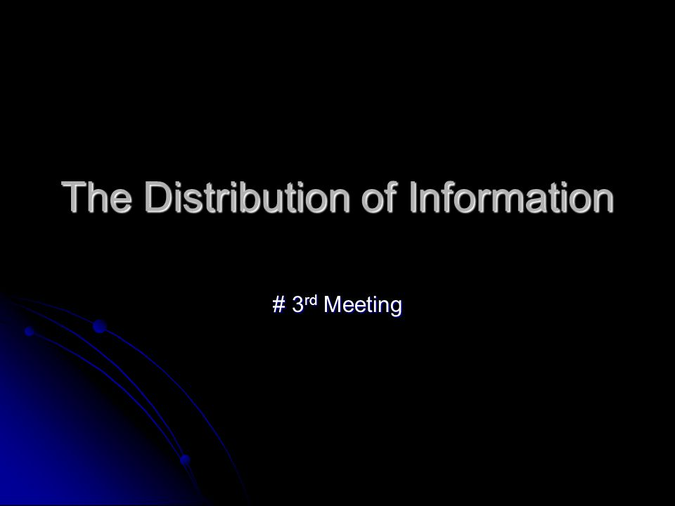 The Distribution of Information # 3 rd Meeting