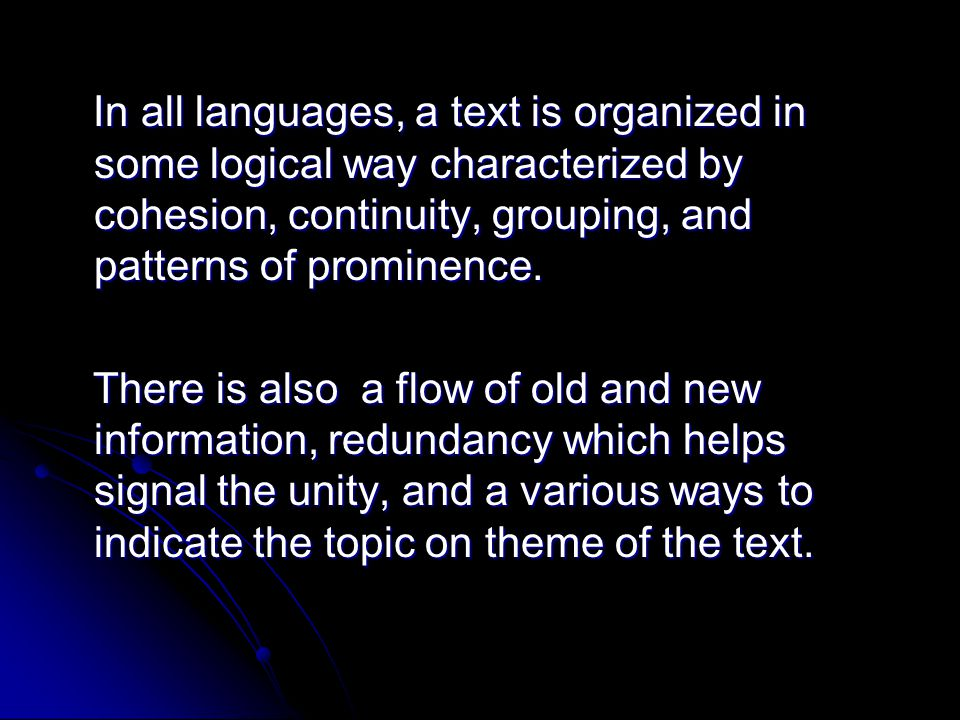 In all languages, a text is organized in some logical way characterized by cohesion, continuity, grouping, and patterns of prominence. In all language