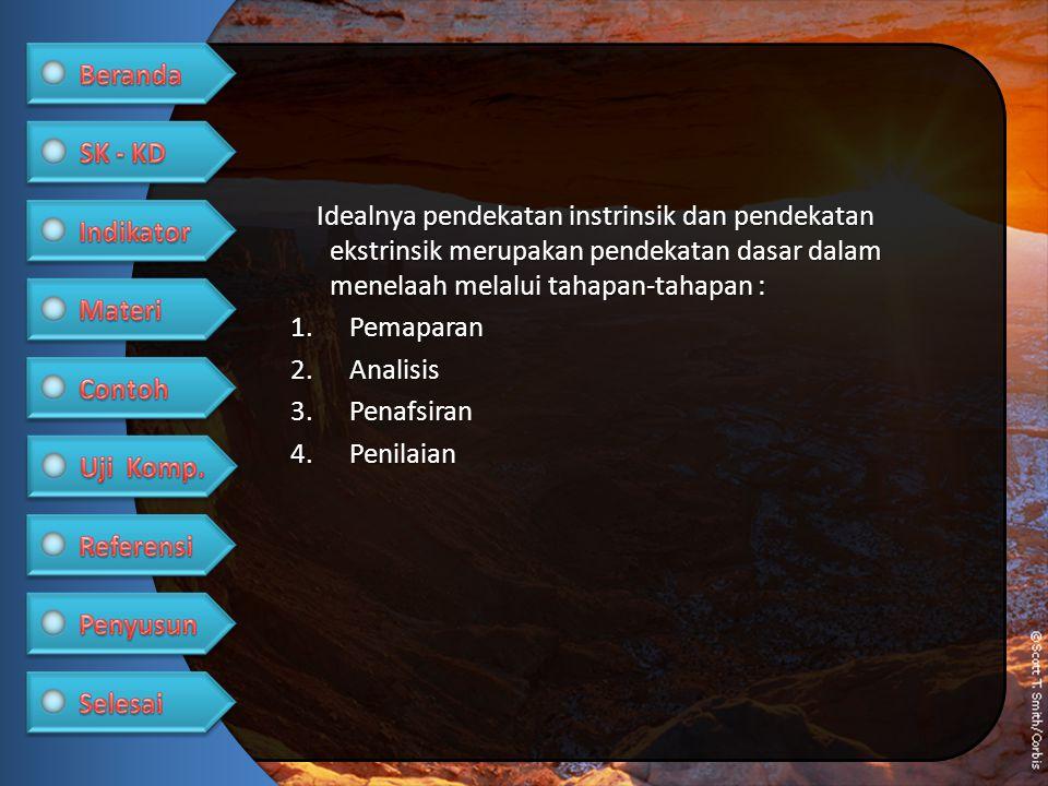 Idealnya pendekatan instrinsik dan pendekatan ekstrinsik merupakan pendekatan dasar dalam menelaah melalui tahapan-tahapan : 1.Pemaparan 2.Analisis 3.
