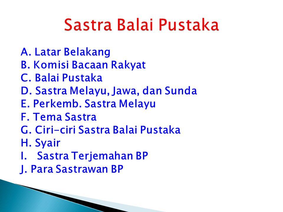 A. Latar Belakang B. Komisi Bacaan Rakyat C. Balai Pustaka D. Sastra Melayu, Jawa, dan Sunda E. Perkemb. Sastra Melayu F. Tema Sastra G. Ciri-ciri Sas