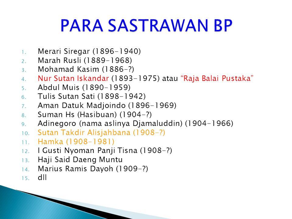 """1. Merari Siregar (1896-1940) 2. Marah Rusli (1889-1968) 3. Mohamad Kasim (1886-?) 4. Nur Sutan Iskandar (1893-1975) atau """"Raja Balai Pustaka"""" 5. Abdu"""