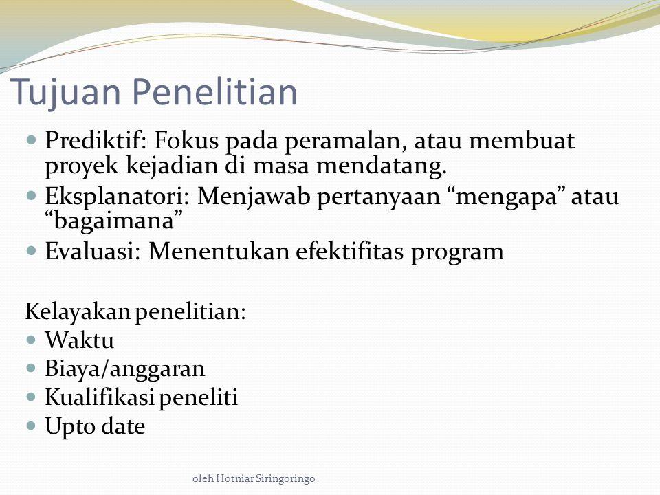 oleh Hotniar Siringoringo Tujuan Penelitian Prediktif: Fokus pada peramalan, atau membuat proyek kejadian di masa mendatang.