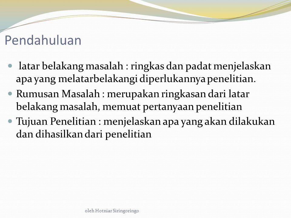 oleh Hotniar Siringoringo Pendahuluan latar belakang masalah : ringkas dan padat menjelaskan apa yang melatarbelakangi diperlukannya penelitian.