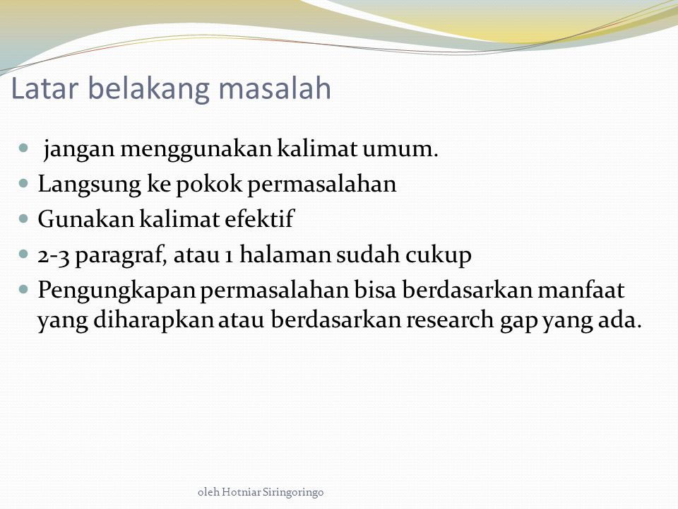 oleh Hotniar Siringoringo Latar belakang masalah jangan menggunakan kalimat umum.