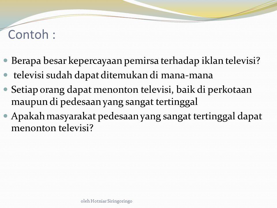 oleh Hotniar Siringoringo Contoh : Berapa besar kepercayaan pemirsa terhadap iklan televisi.