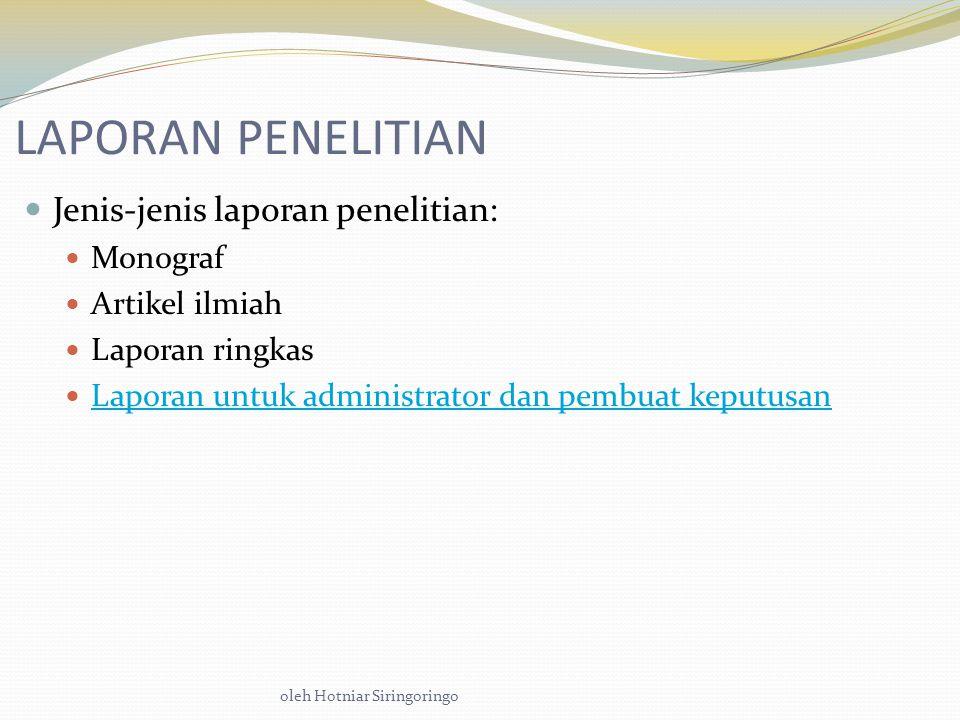 oleh Hotniar Siringoringo LAPORAN PENELITIAN Jenis-jenis laporan penelitian: Monograf Artikel ilmiah Laporan ringkas Laporan untuk administrator dan pembuat keputusan