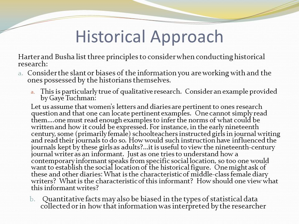 Historical Approach Harter and Busha list three principles to consider when conducting historical research: a.