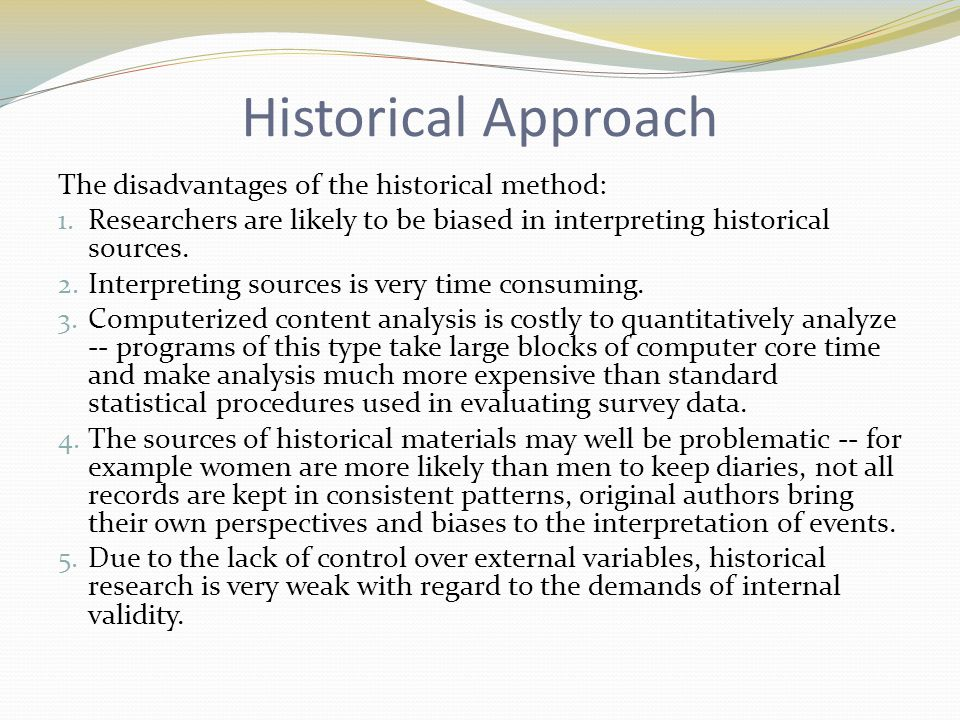 Historical Approach The disadvantages of the historical method: 1.
