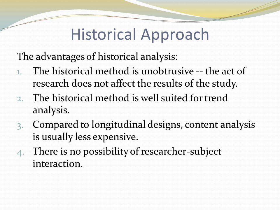Historical Approach The advantages of historical analysis: 1.