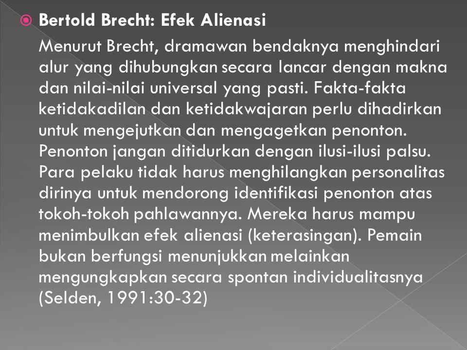  Bertold Brecht: Efek Alienasi Menurut Brecht, dramawan bendaknya menghindari alur yang dihubungkan secara lancar dengan makna dan nilai-nilai univer