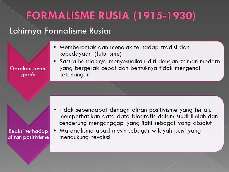 Lahirnya Formalisme Rusia: Gerakan avant garde Memberontak dan menolak terhadap tradisi dan kebudayaan (futurisme) Sastra hendaknya menyesuaikan diri