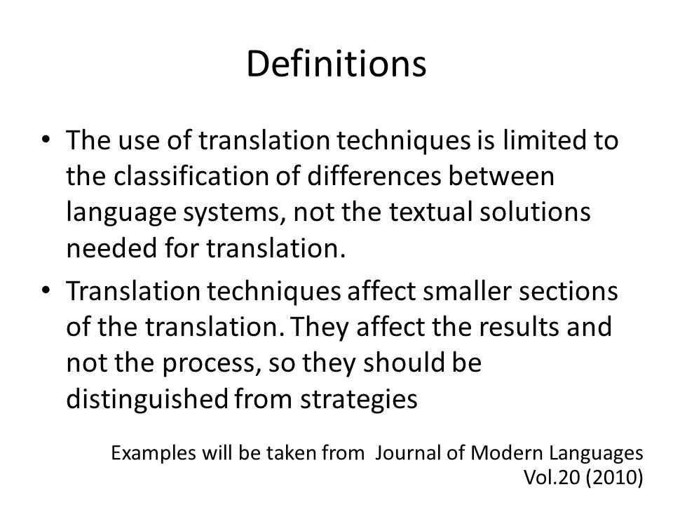 Definitions The use of translation techniques is limited to the classification of differences between language systems, not the textual solutions needed for translation.