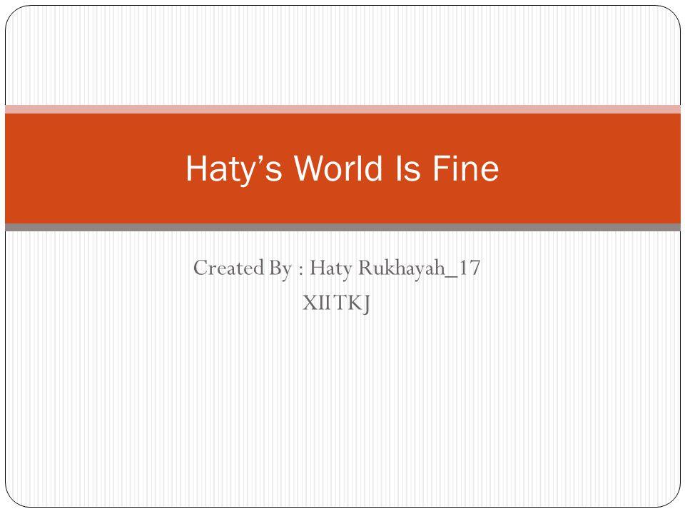 Created By : Haty Rukhayah_17 XII TKJ Haty's World Is Fine