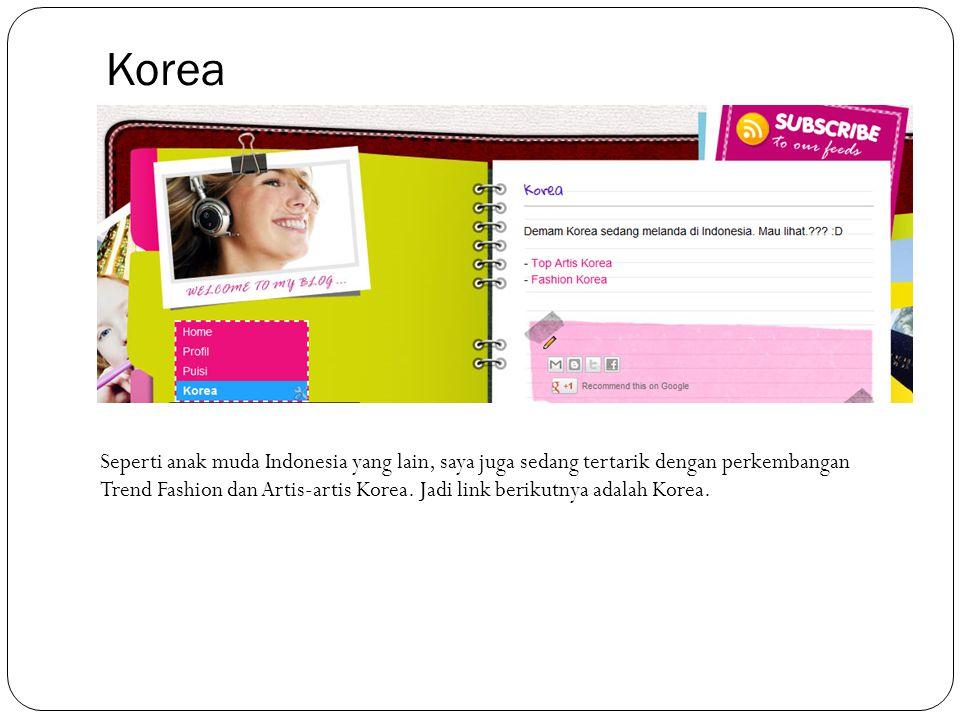 Korea Seperti anak muda Indonesia yang lain, saya juga sedang tertarik dengan perkembangan Trend Fashion dan Artis-artis Korea.