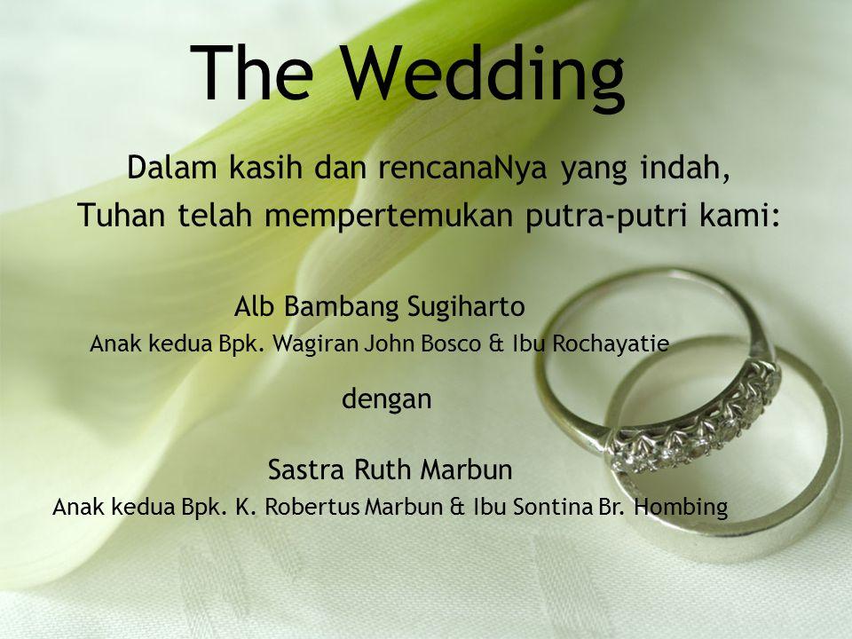 The Wedding Dalam kasih dan rencanaNya yang indah, Tuhan telah mempertemukan putra-putri kami: Alb Bambang Sugiharto Anak kedua Bpk. Wagiran John Bosc