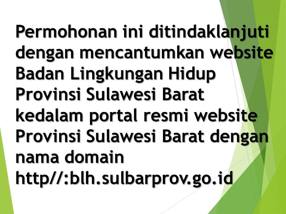 Permohonan ini ditindaklanjuti dengan mencantumkan website Badan Lingkungan Hidup Provinsi Sulawesi Barat kedalam portal resmi website Provinsi Sulawe