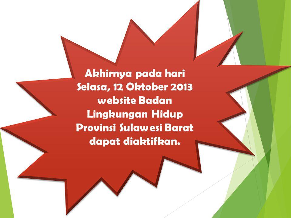 Akhirnya pada hari Selasa, 12 Oktober 2013 website Badan Lingkungan Hidup Provinsi Sulawesi Barat dapat diaktifkan.